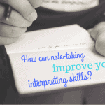 How can note-taking improve your interpreting skills?