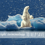 Using the right terminology to help save the planet