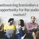 Is crowdsourcing translation a threat or an opportunity for the audiovisual market?