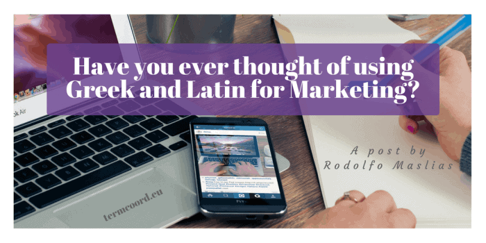Have you ever thought of Greek and Latin for Marketing_