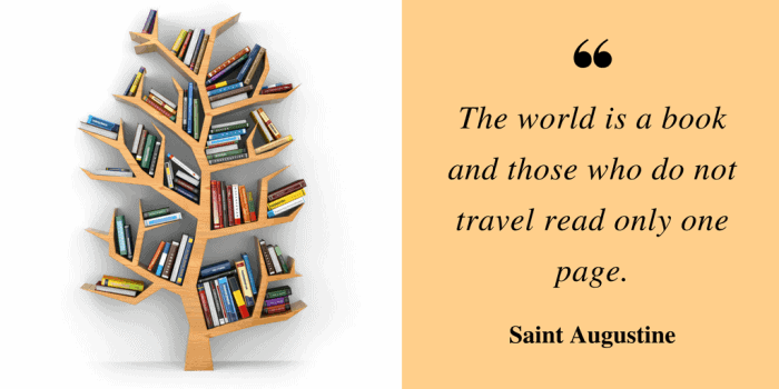 "A bookshelf in the shape of a tree. The quotation from Saint Augustine: ""The world is a book, and those who do not travel read onle a page."""