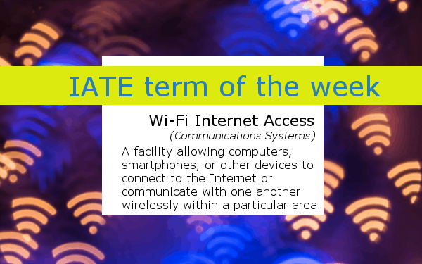 IATE Term of the Week banner - Definition of Wi-Fi Internet access; several Wi-Fi signals