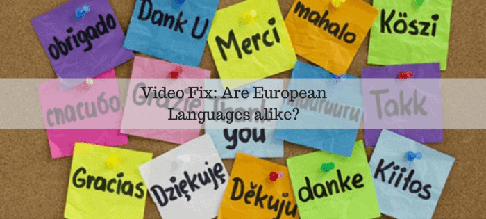 Video Fix_ Are European Languages alike_