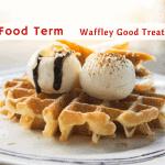 I·ATE Food Term: Waffley Good Treats