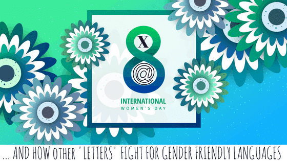 ... AND HOW 'LETTERS FIGHT FOR GENDER FRIENDLY LANGUAGES