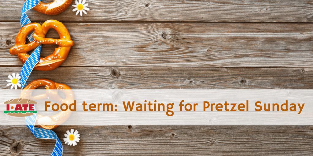Food term_ Waiting for Pretzel Sunday (1)