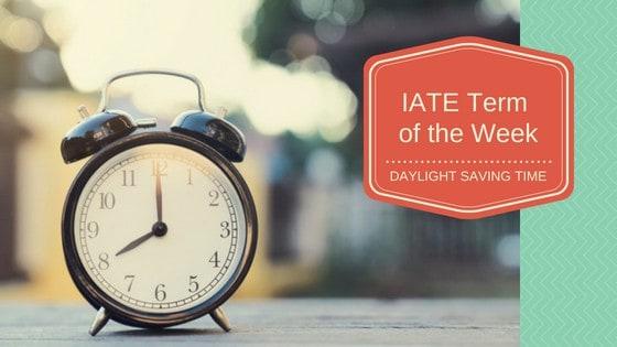 IATE Term of the Week: Daylight Saving Time