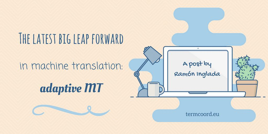 The latest big leap forward in machine translation: adaptive MT