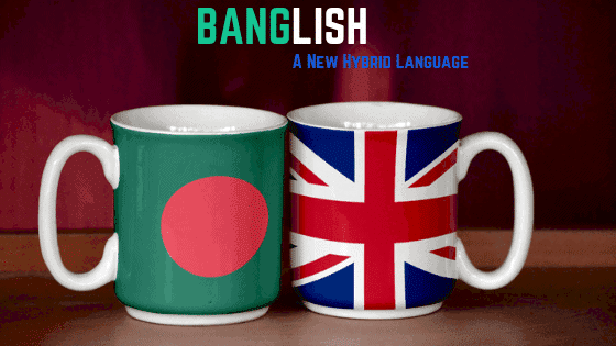 Banglish: A New Hybrid Language