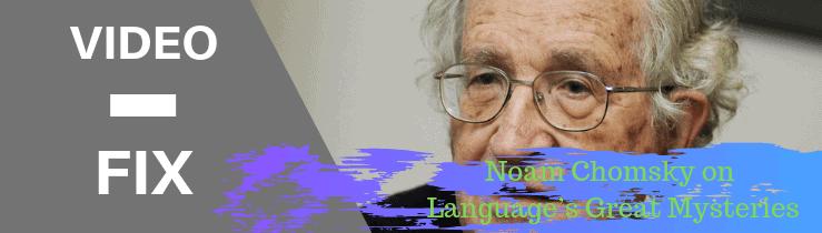 Video Fix: Noam Chomsky on Language's Great Mysteries