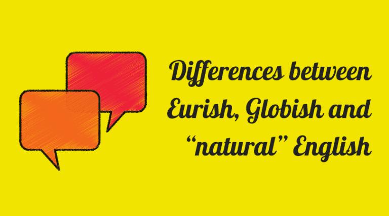 "Differences between Eurish, Globish and ""natural"" English"