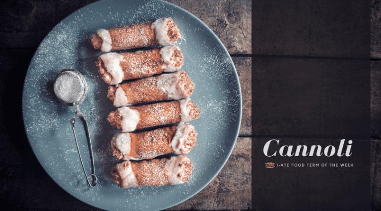I·ATE Food Term of the Week: Cannoli