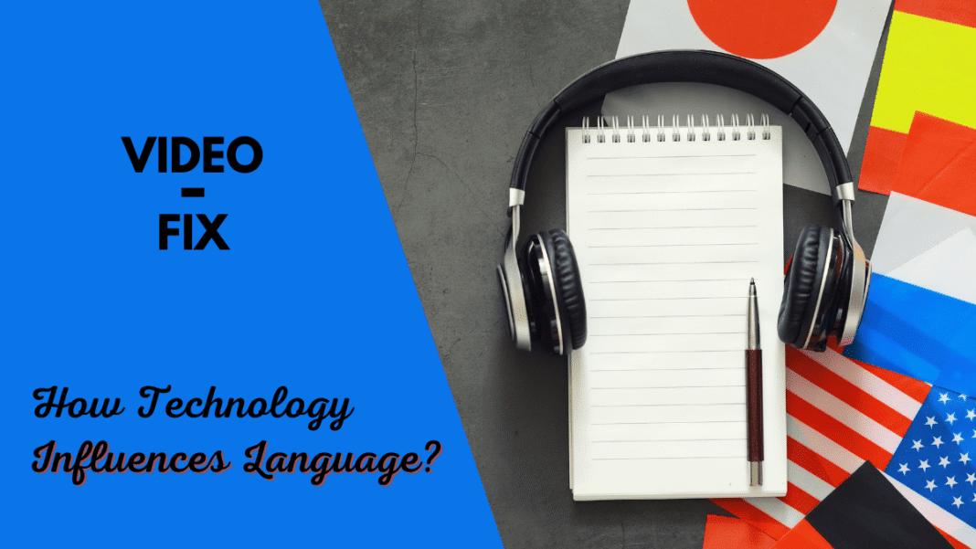 Video-Fix How Technology Influences Language feature