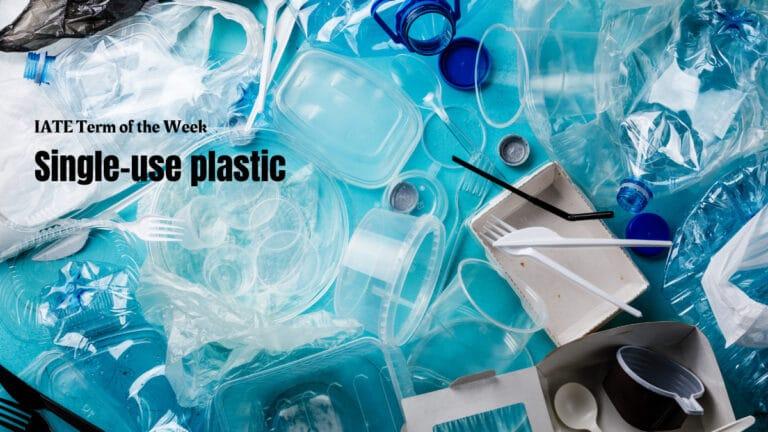 IATE Term Of The Week: Single-use plastic
