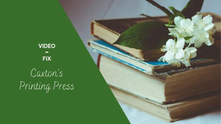 Video-Fix: Caxton's Printing Press