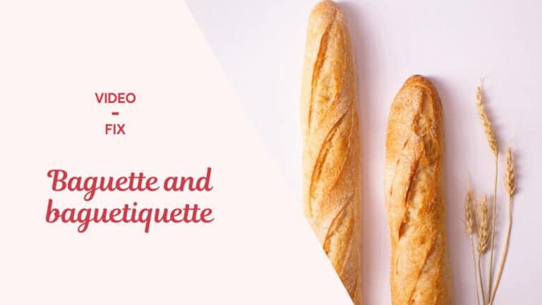 """Video-Fix: Baguette and """"Baguetiquette"""""""