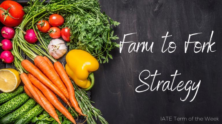 IATE Term of the Week: Farm to Fork Strategy